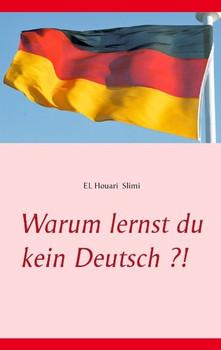 Warum lernst du kein Deutsch ?! - EL Houari Slimi  [Taschenbuch]