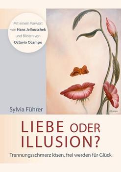 Liebe oder Illusion? Trennungsschmerz lösen, frei werden für Glück - Führer, Sylvia