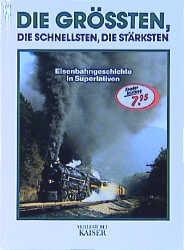 Die Größten. Die Schnellsten. Die Stärksten. Eisenbahngeschichte in Superlativen - Rolf L. Temming