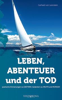 LEBEN, ABENTEUER und der TOD. poetische Erinnerungen zu GESTERN, Gedanken zu HEUTE und MORGEN - Gerhard von Leonstein  [Taschenbuch]