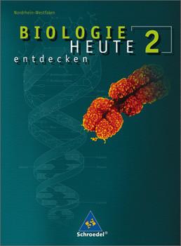 Biologie heute entdecken 2. Schülerband. Sekundarstufe 1. Nordrhein-Westfalen: Ausgabe 2008