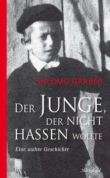 Der Junge, der nicht hassen wollte: Eine wahre Geschichte - Shlomo Graber [Taschenbuch]