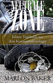 Neutrale Zone: Julians Tagebuch aus dem Konzentrationslager - Baker, Marlon