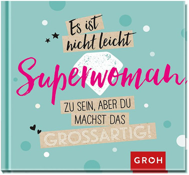 Es ist nicht leicht, Superwoman zu sein, aber du machst das großartig! [Gebundene Ausgabe]