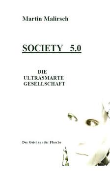 Society 5.0. Die ultrasmarte Gesellschaft - Martin Malirsch  [Taschenbuch]