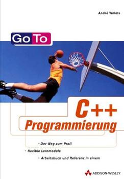 Go To C++-Programmierung . Das Lern- und Nachschlagewerk für den C++-Programmierer - Andre Willms