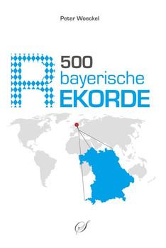 500 bayerische Rekorde - Peter Woeckel  [Gebundene Ausgabe]