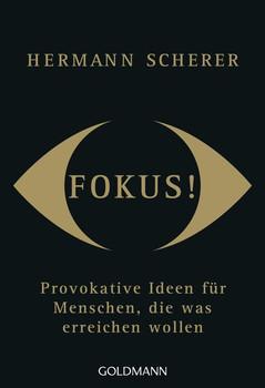 Fokus!. Provokative Ideen für Menschen, die was erreichen wollen - Hermann Scherer  [Taschenbuch]