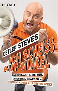 Ich scheiß auf Winkel!: Man kann auch arbeiten, ohne sich zu bewegen - Weises und Wahres aus Deffis Welt - Steves, Detlef