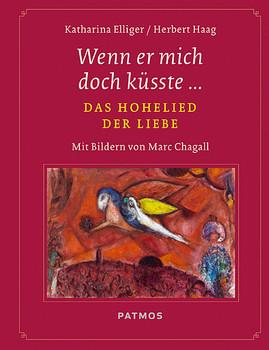 Wenn er mich doch küsste... - Das Hohelied der Liebe - Mit Bildern von Marc Chagall - Katharina Ellinger