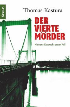 Der vierte Mörder: Klemens raupachs erster Fall - Thomas Kastura
