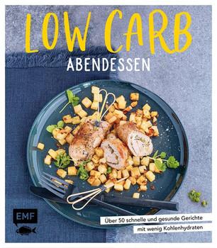 Low Carb Abendessen. Über 50 schnelle und gesunde Gerichte mit wenig Kohlenhydraten [Gebundene Ausgabe]