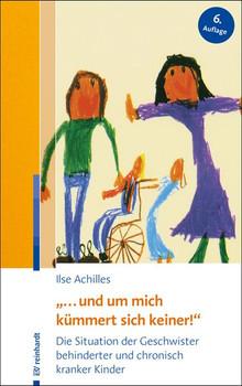 """""""... und um mich kümmert sich keiner!"""". Die Situation der Geschwister behinderter und chronisch kranker Kinder - Ilse Achilles  [Taschenbuch]"""
