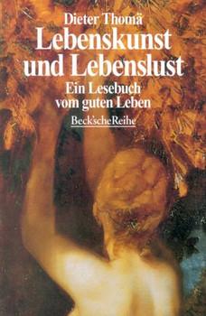 Lebenskunst und Lebenslust. Ein Lesebuch vom guten Leben. - Dieter Thomä