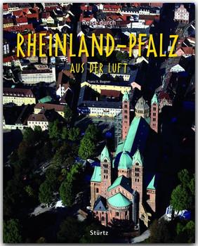 Reise durch RHEINLAND-PFALZ aus der Luft. Ein Bildband mit über 160 Bildern auf 140 Seiten - STÜRTZ Verlag - Franz X. Bogner  [Gebundene Ausgabe]