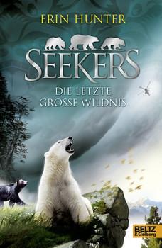 Seekers - Die Letzte Große Wildnis. Band 4 - Erin Hunter  [Gebundene Ausgabe]