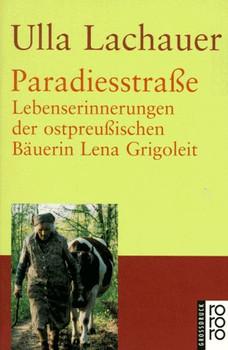 Paradiesstraße: Lebenserinnerungen der ostpreußischen Bäuerin Lena Grigoleit (großdruck) - Ulla Lachauer