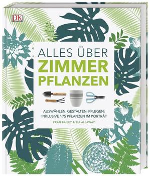 Alles über Zimmerpflanzen. Auswählen, gestalten, pflegen: Inklusive 175 Pflanzen im Porträt - Fran Bailey  [Gebundene Ausgabe]