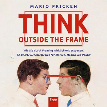 Think Outside the Frame. Wie Sie durch Framing Wirklichkeit erzeugen. 81 smarte Denkstrategien für Marken, Medien und Politik - Mario Pricken  [Gebundene Ausgabe]