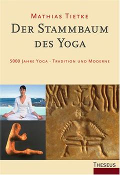 Der Stammbaum des Yoga: 5000 Jahre Yoga - Tradition und Moderne - Mathias Tietke