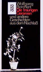 Die traurigen Geranien und andere Geschichten aus dem Nachlaß (rororo) - Wolfgang Borchert