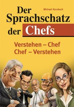 Der Sprachschatz der Chefs: Ein Sprachführer für Chefversteher und solche, die es werden wollen! - Michael Kernbach