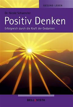 Gesund leben. Positiv Denken. Erfolgreich durch die Kraft der Gedanken - Nicole Schaenzler
