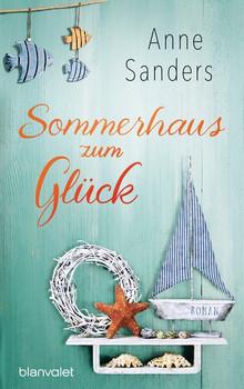 Sommerhaus zum Glück. Roman - Anne Sanders  [Taschenbuch]