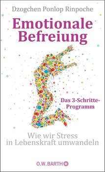 Emotionale Befreiung: Wie wir Stress in Lebenskraft umwandeln - Ponlop Rinpoche, Dzogchen