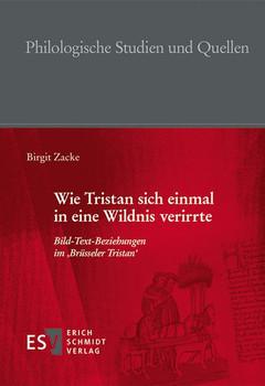 Wie Tristan sich einmal in eine Wildnis verirrte. Bild-Text-Beziehungen im 'Brüsseler Tristan' - Birgit Zacke  [Gebundene Ausgabe]