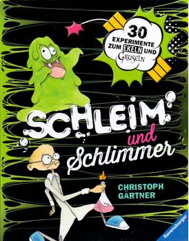 Schleim und Schlimmer: 30 Experimente zum Ekeln und Gruseln - Christoph Gärtner [Spiralbindung]