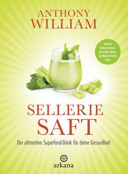 Selleriesaft. Der ultimative Superfood-Drink für deine Gesundheit - Starkes Immunsystem, gesunder Darm, strahlend schöne Haut - Anthony William  [Gebundene Ausgabe]