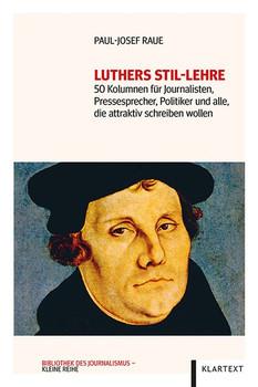 Luthers Stil-Lehre. 50 Kolumnen für Journalisten, Pressesprecher, Politiker und alle, die attraktiv schreiben wollen [Taschenbuch]
