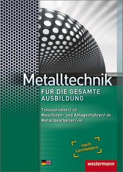 Metalltechnik für die gesamte Ausbildung: Teilezurichter/-in, Maschinen- und Anlagenführer/-in, Metallbearbeiter/-in - Jürgen Kaese [3. Auflage 2013]