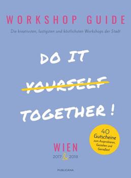 Workshop Guide Wien 2017/2018. Do it together: 40 Gutscheine zum Ausprobieren, Gestalten und Genießen [Taschenbuch]