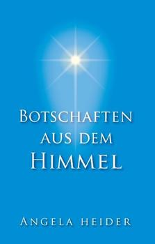 Botschaften aus dem Himmel - Angela Heider  [Gebundene Ausgabe]