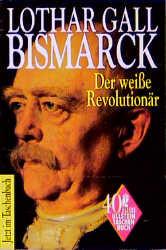 Bismarck. Der weiße Revolutionär. - Lothar Gall