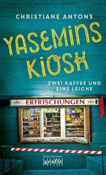 Yasemins Kiosk. Zwei Kaffee und eine Leiche - Christiane Antons  [Taschenbuch]