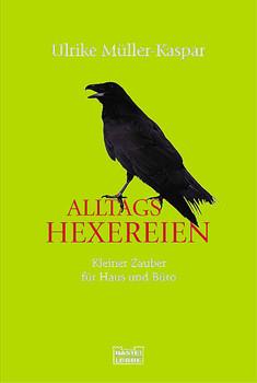 Alltags-Hexereien. Kleiner Zauber für Haus und Büro - Ulrike Müller-Kaspar