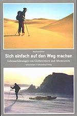 Sich einfach auf den Weg machen: Lebenserfahrungen von Globetrottern und Abenteurern - Manfred Köhler