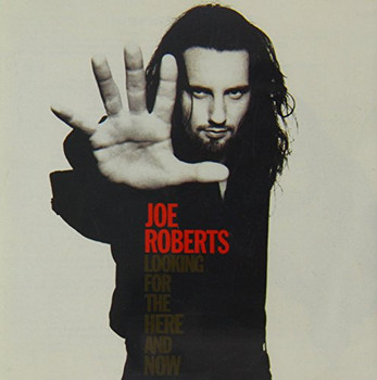 Roberts Joe - Looking for the Here & Now