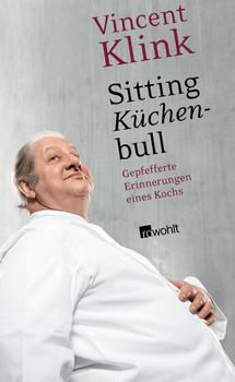 Sitting Küchenbull: Gepfefferte Erinnerungen eines Kochs - Vincent Klink