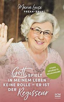 Gott spielt in meinem Leben keine Rolle - er ist der Regisseur - Maria Luise Prean-Bruni  [Gebundene Ausgabe]
