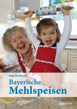 Bayerische Mehlspeisen - Irmi Hofmann  [Gebundene Ausgabe]