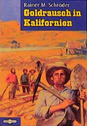 Goldrausch in Kalifornien. - Rainer M. Schröder