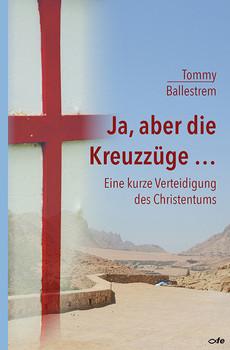 Ja, aber die Kreuzzüge...: Eine kurze Verteidigung des Christentums - Ballestrem, Tommy