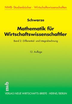 Mathematik für Wirtschaftswissenschaftler 2. Differential- und Integralrechnung: Bd 2 - Jochen Schwarze