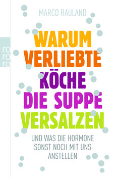 Warum verliebte Köche die Suppe versalzen: und was die Hormone sonst noch mit uns anstellen (sachbuch) - Marco Rauland