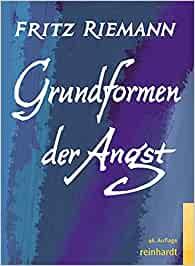Grundformen der Angst. Eine tiefenpsychologische Studie - Fritz Riemann