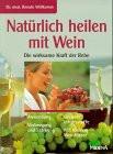Natürlich heilen mit Wein. Die wirksame Kraft der Rebe - Renate Willkomm